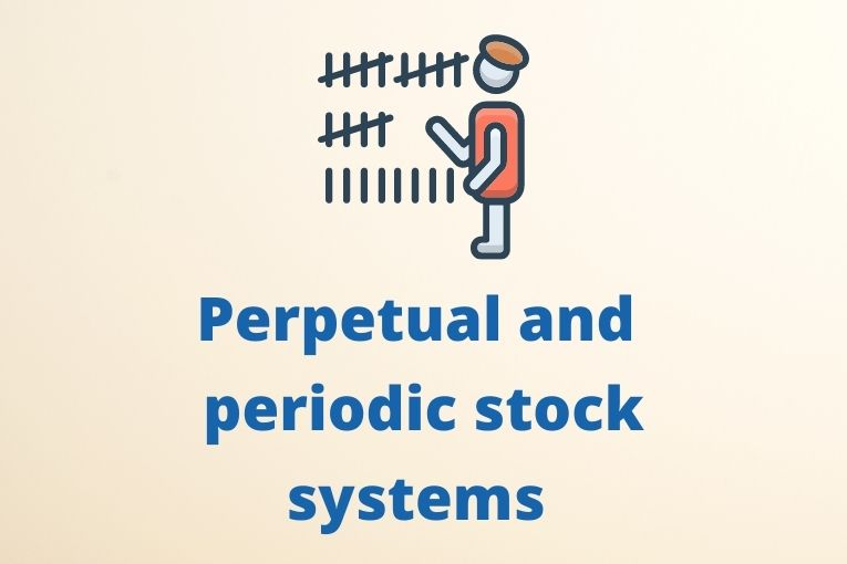 Perpetual and periodic stock systems